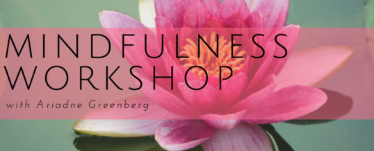 Mindfulness Workshop with Ariadne